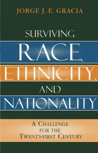 Surviving Race, Ethnicity, and Nationality: A Challenge for the 21st Century (Paperback)