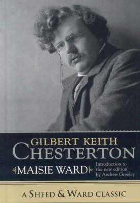 Gilbert Keith Chesterton - A Sheed & Ward Classic (Hardback)