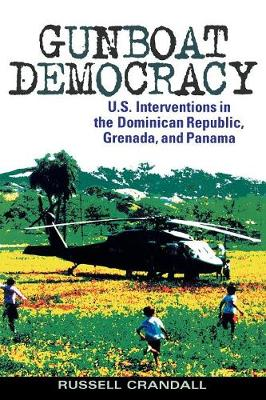 Gunboat Democracy: U.S. Interventions in the Dominican Republic, Grenada, and Panama (Paperback)