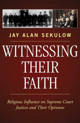 Witnessing Their Faith: Religious Influence on Supreme Court Justices and Their Opinions (Hardback)