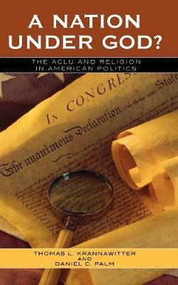A Nation Under God?: The ACLU and Religion in American Politics - Claremont Institute Series on Statesmanship and Political Philosophy (Hardback)