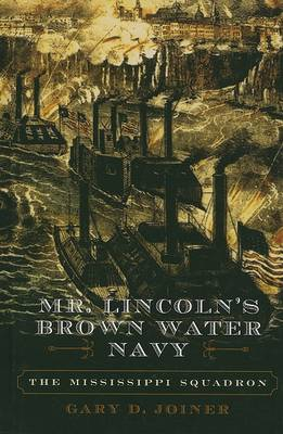Mr. Lincoln's Brown Water Navy: The Mississippi Squadron - The American Crisis Series: Books on the Civil War Era (Hardback)
