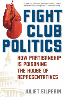 Fight Club Politics: How Partisanship is Poisoning the U.S. House of Representatives - Hoover Studies in Politics, Economics, and Society (Paperback)