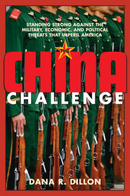 The China Challenge: Standing Strong Against the Military, Economic and Political Threats That Imperil America (Hardback)