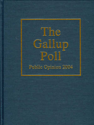 The Gallup Poll: Public Opinion 2004 - Gallup Polls Annual (RL) (Hardback)