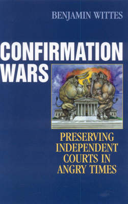 Confirmation Wars: Preserving Independent Courts in Angry Times - Hoover Studies in Politics, Economics, and Society (Hardback)