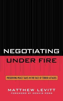 Negotiating Under Fire: Preserving Peace Talks in the Face of Terror Attacks (Hardback)