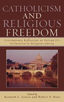 Catholicism and Religious Freedom: Contemporary Reflections on Vatican II's Declaration on Religious Liberty (Hardback)
