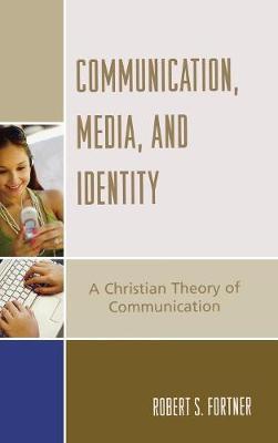 Communication, Media, and Identity: A Christian Theory of Communication - Communication, Culture, and Religion (Hardback)