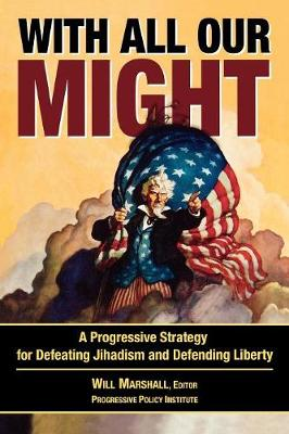 With All Our Might: A Progressive Strategy for Defeating Jihadism and Defending Liberty (Paperback)