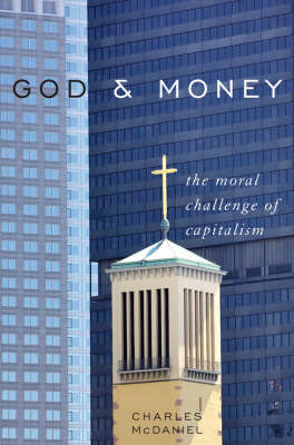 God and Money: The Moral Challenge of Capitalism (Hardback)