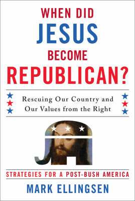 When Did Jesus Become Republican?: Rescuing Our Country and Our Values from the Right-- Strategies for a Post-Bush America (Hardback)