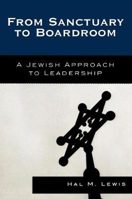 From Sanctuary to Boardroom: A Jewish Approach to Leadership (Paperback)