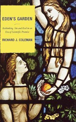 Eden's Garden: Rethinking Sin and Evil in an Era of Scientific Promise (Hardback)