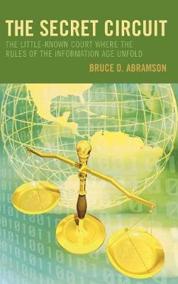 The Secret Circuit: The Little-Known Court Where the Rules of the Information Age Unfold (Hardback)