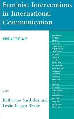Feminist Interventions in International Communication: Minding the Gap - Critical Media Studies: Institutions, Politics, and Culture (Hardback)