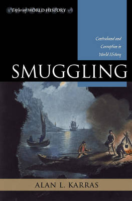 Smuggling: Contraband and Corruption in World History - Exploring World History (Paperback)