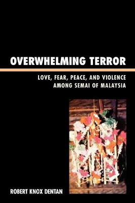 Overwhelming Terror: Love, Fear, Peace, and Violence among Semai of Malaysia - War and Peace Library (Paperback)