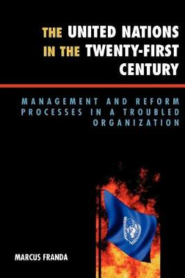 The United Nations in the Twenty-First Century: Management and Reform Processes in a Troubled Organization (Paperback)