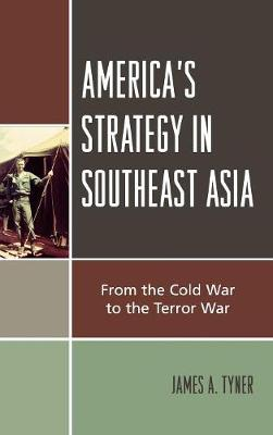 America's Strategy in Southeast Asia: From Cold War to Terror War (Hardback)