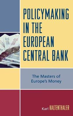 Policymaking in the European Central Bank: The Masters of Europe's Money (Hardback)