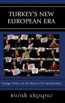 Turkey's New European Era: Foreign Policy on the Road to EU Membership (Hardback)