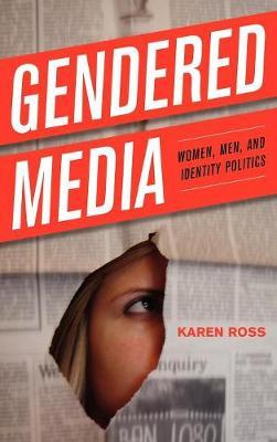 Gendered Media: Women, Men, and Identity Politics - Critical Media Studies: Institutions, Politics, and Culture (Hardback)
