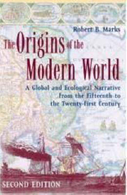 The Origins of the Modern World: A Global and Ecological Narrative from the Fifteenth to the Twenty-First Century - World Social Change (Paperback)