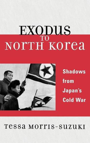 Exodus to North Korea: Shadows from Japan's Cold War - Asian Voices (Hardback)