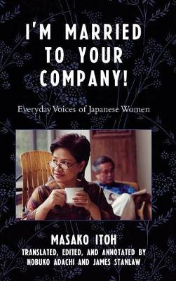 I'm Married to Your Company!: Everyday Voices of Japanese Women - Asian Voices (Hardback)