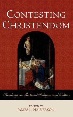 Contesting Christendom: Readings in Medieval Religion and Culture (Hardback)