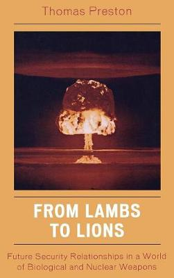 From Lambs to Lions: Future Security Relationships in a World of Biological and Nuclear Weapons (Hardback)