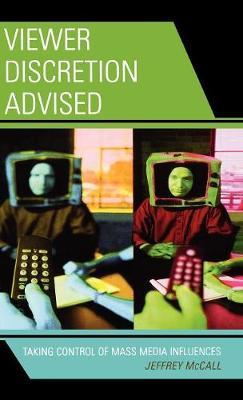 Viewer Discretion Advised: Taking Control of Mass Media Influences (Hardback)