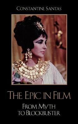 The Epic in Film: From Myth to Blockbuster (Hardback)