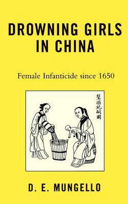 Drowning Girls in China: Female Infanticide in China since 1650 (Hardback)