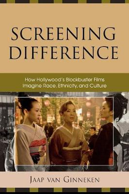 Screening Difference: How Hollywood's Blockbuster Films Imagine Race, Ethnicity, and Culture (Paperback)