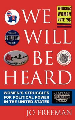 We Will Be Heard: Women's Struggles for Political Power in the United States (Hardback)