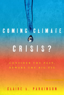 Coming Climate Crisis?: Consider the Past, Beware the Big Fix - Why of Where (Hardback)