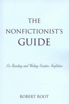 The Nonfictionist's Guide: On Reading and Writing Creative Nonfiction (Paperback)