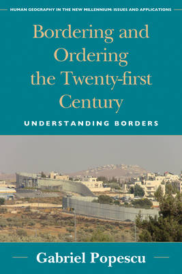 Bordering and Ordering the Twenty-first Century: Understanding Borders - Human Geography in the Twenty-First Century: Issues and Applications (Hardback)