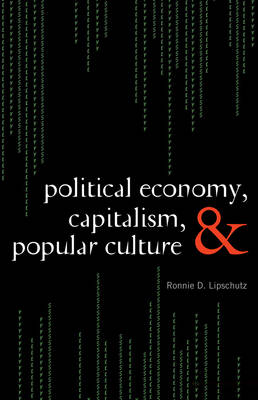 Political Economy, Capitalism, and Popular Culture (Hardback)