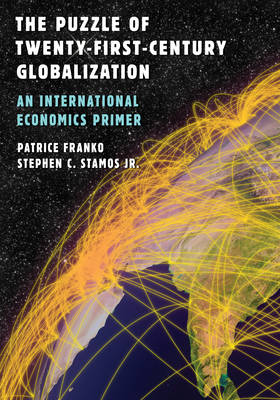 The Puzzle of Twenty-First-Century Globalization: An International Economics Primer (Paperback)