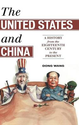 The United States and China: A History from the Eighteenth Century to the Present - Asia/Pacific/Perspectives (Hardback)