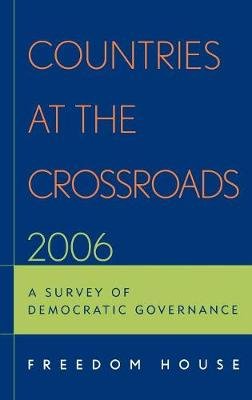 Countries at the Crossroads 2006: A Survey of Democratic Governance - Countries at the Crossroads (Hardback)