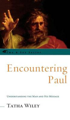 Encountering Paul: Understanding the Man and His Message - The Come & See Series (Hardback)