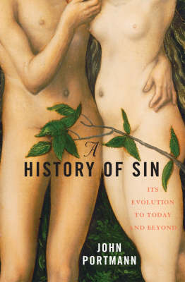 A History of Sin: How Evil Changes, but Never Goes Away (Hardback)