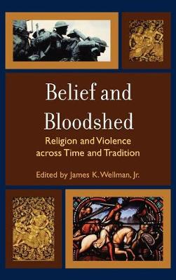 Belief and Bloodshed: Religion and Violence across Time and Tradition (Hardback)