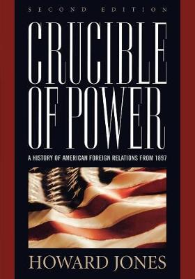 Crucible of Power: A History of American Foreign Relations from 1897 (Paperback)