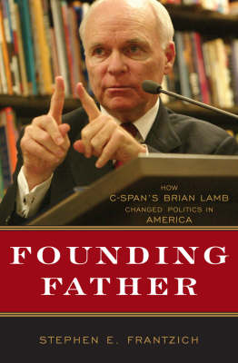 Founding Father: How C-SPAN's Brian Lamb Changed Politics in America (Hardback)