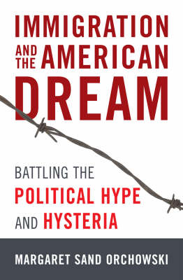 Immigration and the American Dream: Battling the Political Hype and Hysteria (Hardback)
